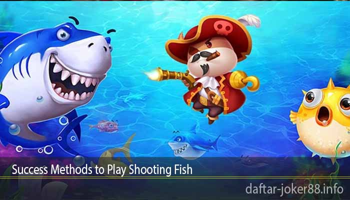 Success Methods to Play Shooting Fish